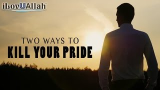Two Ways To Kill Your Pride   *Must Watch*