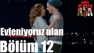 Kiralık Aşk 12. Bölüm - Evleniyoruz Ulan