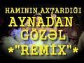 Aynadan gözel - Haminin axtardigi Remix...