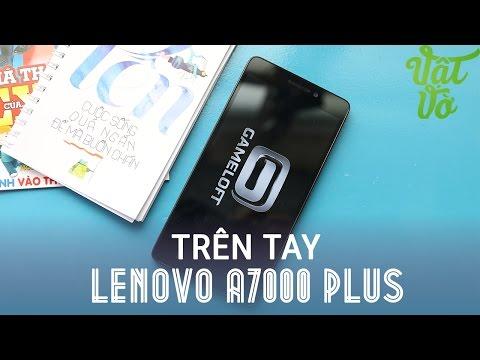 Vật Vờ  Đánh giá nhanh Lenovo A7000 Plus bản nâng cấp của A7000