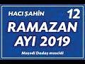 Hacı Şahin - Ramazan ayı 2019 - 12 (2...
