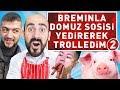 BREMINLA DOMUZ SOSİSİ YEDİREREK TROLL...
