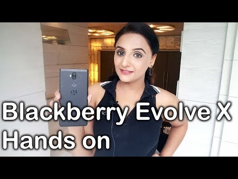 Blackberry Evolve X Hands on review - features, specs, camera test and price in india