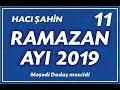 Hacı Şahin - Ramazan ayı 2019 - 11 (1...
