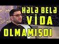 """Hacı Şahin """"Hələ Belə Vida Olmamı�..."""