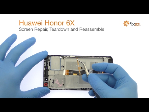 Huawei Honor 6X Screen Repair, Teardown and Reassemble - Fixez.com