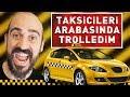 TAKSİCİLERİ ARABASINDA TROLLEDİM...