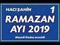 Hacı Şahin - Ramazan ayı 2019 - 1 (07...