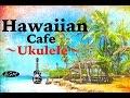 Relaxing Hawaiian Cafe Music - Ukulele &...